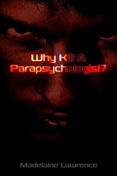 Why Kill A Parapsychologist?