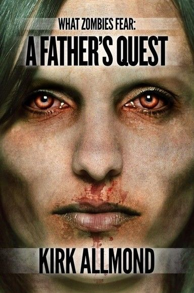 What Zombies Fear: A Father's Quest