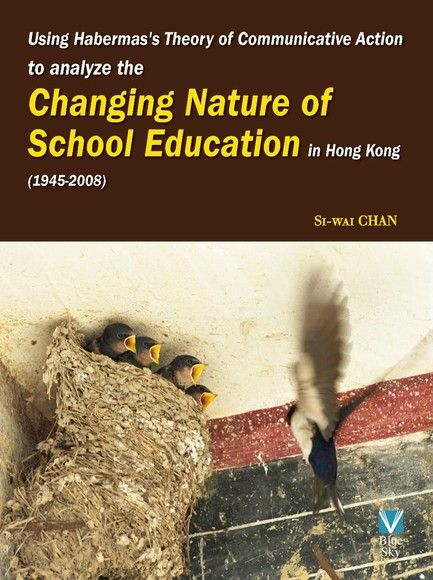 Using Habermas's Theory of Communicative Action to analyze the Changing Nature of School Education i