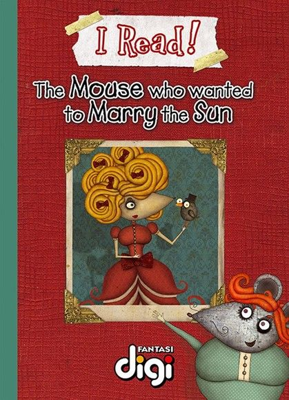 I Read! The Mouse who wanted to marry the Sun
