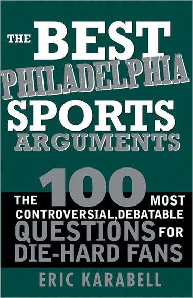 The Best Philadelphia Sports Arguments