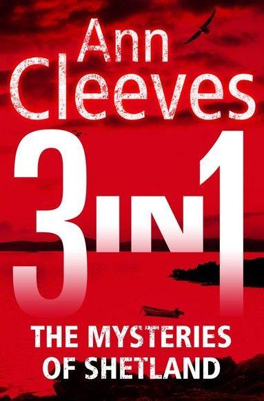 The Mysteries of Shetland: Ann Cleeves Shetland novels 1-3