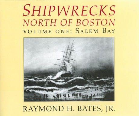 Shipwrecks North of Boston Volume One: Salem Bay