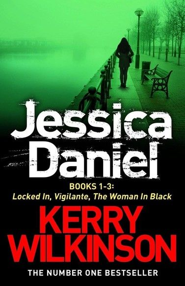Jessica Daniel series: Locked In/Vigilante/The Woman in Black - Books 1-3