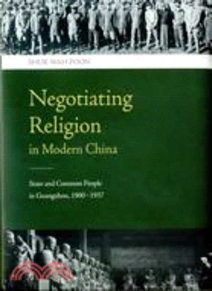 Negotiating Religion in Modern China:State and Common People in Guangzhou, 1900–1937