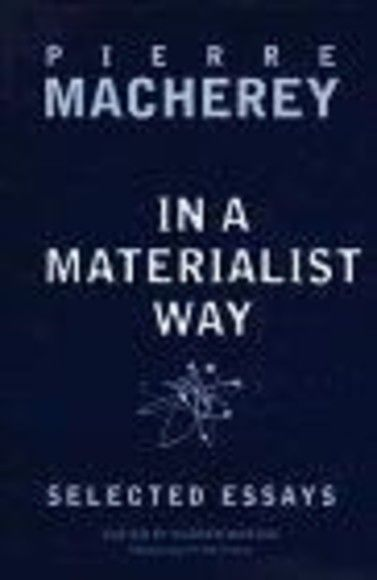 in a materialist way selected essays by pierre macherey Pierre macherey 'deleuze en medio  , in a materialist way selected essays by pierre macherey, london/new y ork: v erso, 1998, pp 1 19-124 una parte.