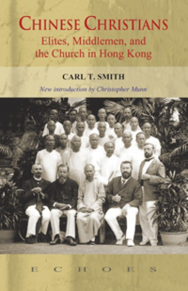 CHINESE CHRISTIANS:ELITES, MIDDLEMEN, AND THE CHURCH IN HONG KONG