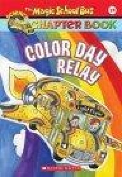 Magic School Bus Chapter Book #19, Color Day Relay