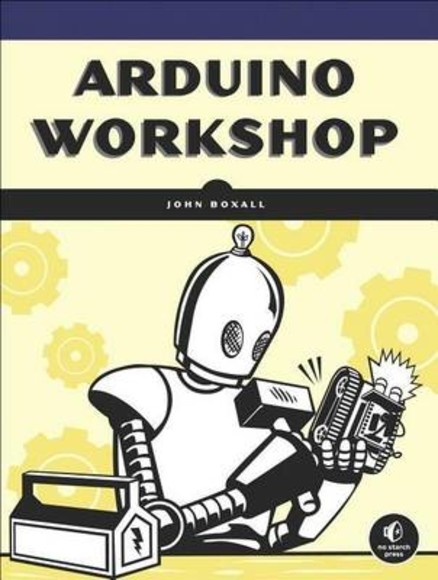 Arduino Workshop: a Hands-on Introduction with XX Projects