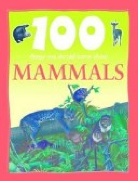 100 things you should know about mammals