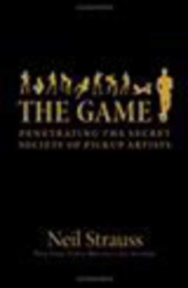 Game, The - Penetrating the Secret Society of Pickup Artists