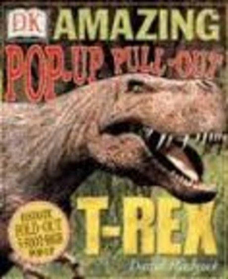 The Amazing Pop-Up Pull-Out Tyrannosaurus Rex