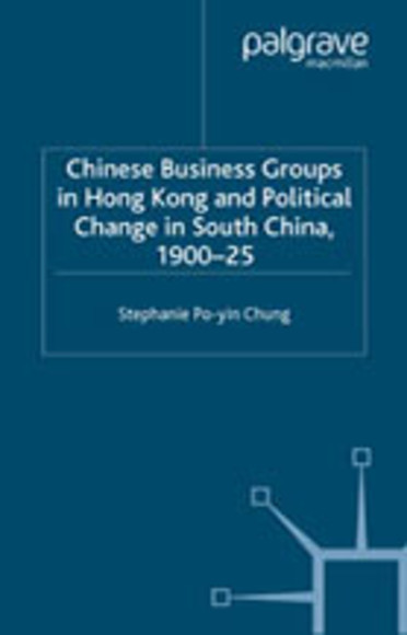 Chinese Business Groups in Hong Kong and Political Changes in South China, 1900-1920s