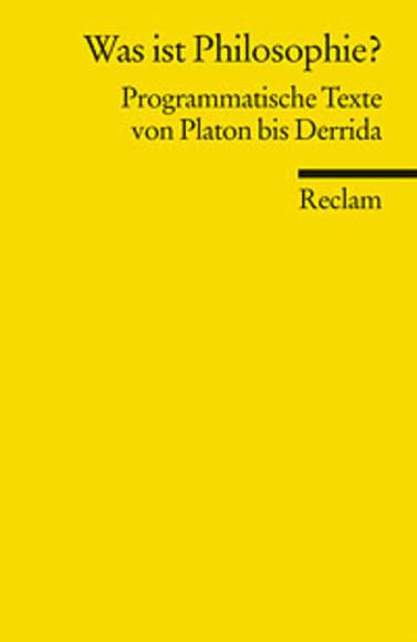 Was Ist Philosophie? Programmatische Texte von Platon bis Derrida